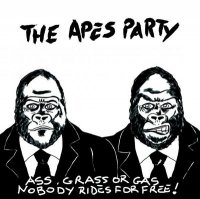 The Apes Party - Ass, grass or gas.Nobody rides for free