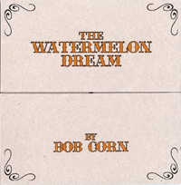 BOB CORN THE WATERMELON DREAM