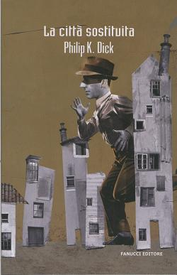 Philip K Dick-La città sostituita 4 - fanzine
