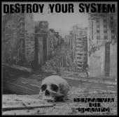 DESTROY YOUR SYSTEM - SENZA VIA DI SCAMPO