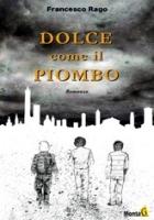 Francesco Rago-Dolce come il piombo