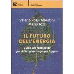 VALERIO ROSSI ALBERTINI E MARIO TOZZI-IL FUTURO DELL'ENERGIA