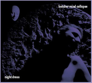 BUTCHER MIND COLLAPSE - NIGHT DRESS