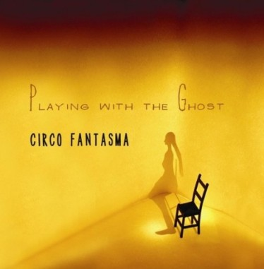 CIRCO FANTASMA-PLAYING WITH THE GHOST