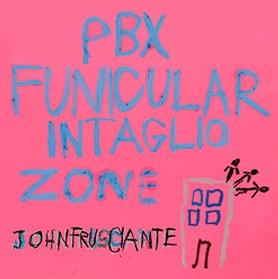 JOHN FRUSCIANTE-PBX: Funicular Intaglio Zone