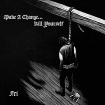 Make A Change … Kill Yourself - Fri 4 - fanzine