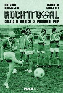 Antonio Baciocchi e Alberto Galletti - Rock'n'Goal : Calcio e Musica - Passioni Pop 1 - fanzine