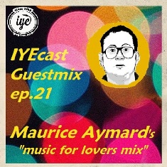 IYECAST GUESTMIX EP.21 – MAURICE AYMARD's Music For Lovers Mix 11 - fanzine