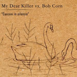 My Dear Killer Vs Bob Corn – Canzoni In Silenzio 1 - fanzine