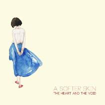 The Heart And The Void - A Softer Skin 9 - fanzine