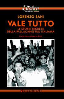 Lorenzo Sani - Vale Tutto-Le Storie Segrete della Pallacanestro Italiana 11 - fanzine