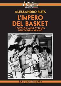 Alessandro Ruta - L'impero del basket: i favolosi anni ottanta dell'Olimpia Milano 1 - fanzine