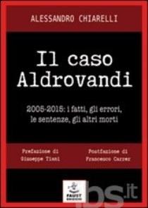 Alessandro Chiarelli - Il Caso Aldrovandi: 2005 / 2015 - i fatti, gli errori, le sentenze, gli altri morti 9 - fanzine