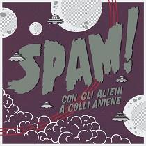 Spam! - Con Gli Alieni A Colle Aniene 1 - fanzine
