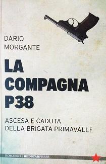 Dario Morgante - La Compagna P38: Ascesa e Caduta della Brigata Primavalle 1 - fanzine
