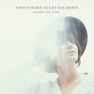 Sharon Van Etten – I Don't Want To Let You Down 1 - fanzine