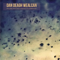 Dan Deagh Wealcan - Who Cares What Music Is Playing In My Headphones? 8 - fanzine