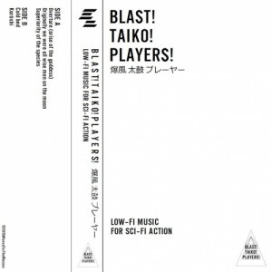 Blast! Taiko! Players! - Low-Fi Music For Sci-Fi Action 1 - fanzine