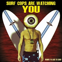 Moms i'd like to surf - Surf cops are watching you 1 - fanzine