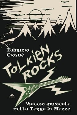 Fabrizio Giosuè - Tolkien Rocks, Viaggio Musicale Nella Terra Di Mezzo 1 - fanzine