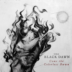 True Black Dawn - Come The Colorless Dawn 1 Iyezine.com