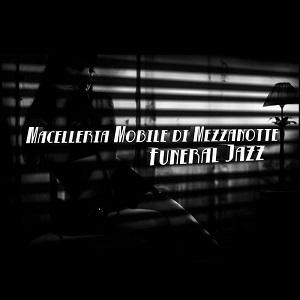 Macelleria Mobile Di Mezzanotte - Funeral Jazz 1 - fanzine