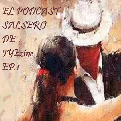 EL PODCAST SALSERO DE IYEzine - EP.1 8 Iyezine.com