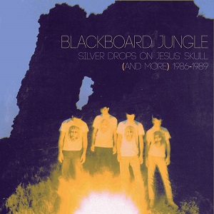 Blackboard Jungle - Silver Drops On Jesus'Skull (And More) 1986-1989 1 - fanzine