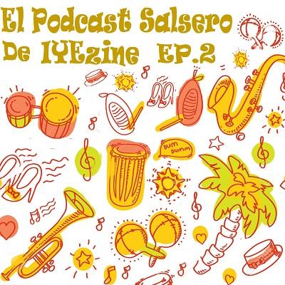 El Podcast Salsero De IYEzine Ep2 (2016)