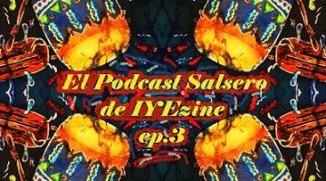 El Podcast Salsero de IYEzine ep3 (2016)