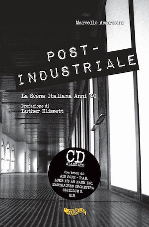 Marcello Ambrosini - Post - Industriale La Scena Italiana Anni '80 1 - fanzine
